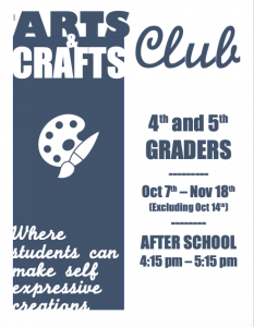 Arts and Crafts club from October seventh to November eighteenth. Open to fourth and fifth graders. 4:15 to 5:15 pm
